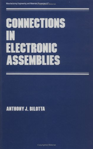 Connections in Electronic Assemblies (Manufacturing Engineering and Materials Processing)