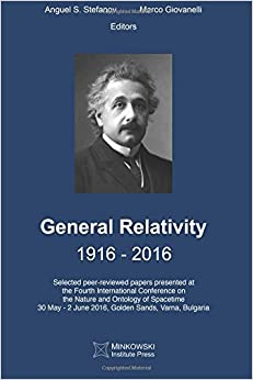 General Relativity 1916 - 2016: Selected peer-reviewed papers presented at the Fourth International Conference on the Nature and Ontology of ... - 2 June 2016, Golden Sands, Varna, Bulgaria