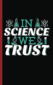 Scientific Experiments Science Quote Journal - In Science We Trust Notebook: DIY Lined, College Ruled Writing Diary Planner Note Book (Teacher Appreciation Gifts Vol 5)