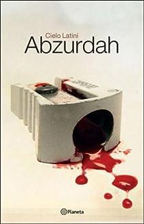Abzurdah: La Perturbadora Historia de una Adolescente par Cielo
