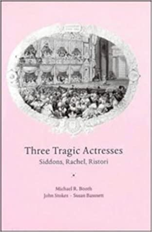 Book Three Tragic Actresses: Siddons, Rachel, Ristori