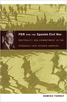 Book FDR and the Spanish Civil War: Neutrality and Commitment in the Struggle that Divided America American Encounters/Global Interactions