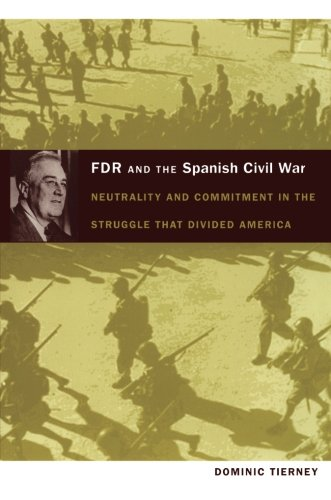 FDR and the Spanish Civil War: Neutrality and Commitment in the Struggle that Divided America