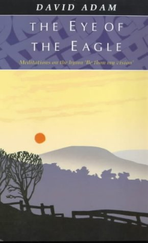"""The Eye of the Eagle: Meditations on the Hymn """"Be Thou My Vision"""""""