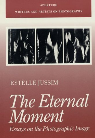 The Eternal Moment: Essays on the Photographic Image (Aperture Writers & Artists on Photography)