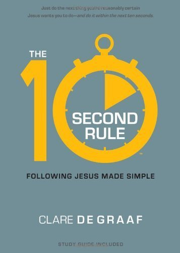 By Clare De Graaf - 10 Second Rule: Just Do the Next Thing You're Reasonably Certain Jesus Wants You to Do (Reprint) (1.7.2013)