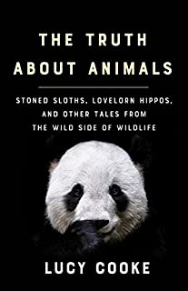 Book Cover: The Truth About Animals: Stoned Sloths, Lovelorn Hippos, and Other Tales from the Wild Side of Wildlife