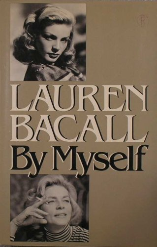 Lauren Bacall By Myself by Lauren Bacall