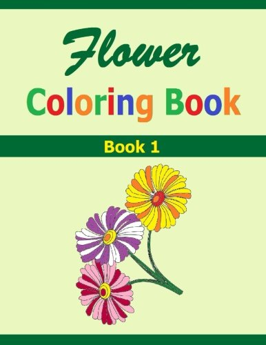 Download Flower Coloring Book: Book 1 Flower Coloring Book. Pretty designs of Flowers to Color. Good for all ages. Make the flowers in this coloring book beautiful. ebook