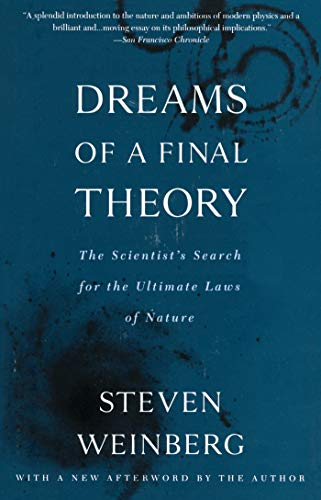 Dreams of a Final Theory: The Scientist's Search for the Ultimate Laws of Nature (Steven Weinberg Dreams Of A Final Theory)