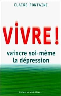 Vivre ! vaincre soi-même la dépression par Fontaine