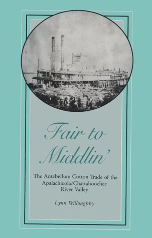 Fair to Middlin': The Antebellum Cotton Trade of the Apalachicola/Chattahoochee River Valley (Blue Industry Textile Jacket)