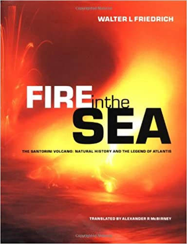 Fire In The Sea The Santorini Volcano Natural History And