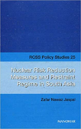 Nuclear Risk Reduction Measures and Restraint Regime in South Asia (RCSS Policy Studies 25)
