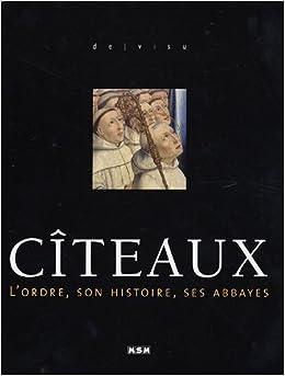 Cîteaux : L'ordre, son histoire, ses abbayes
