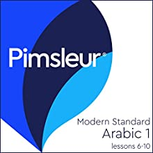 Arabic (Modern Standard) Level 1 Lessons 6-10: Learn to Speak and Understand Modern Standard Arabic with Pimsleur Language Programs Audiobook by  Pimsleur Narrated by  Pimsleur