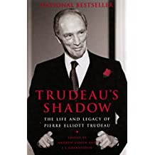 Trudeau's Shadow: The Life and Legacy of Pierre Elliott Trudeau