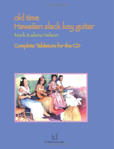(Old Time Hawaiian Slack Key Guitar: Complete Tablature For The Cd)