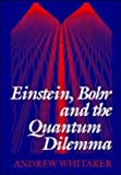 Einstein, Bohr, and the Quantum Dilemma, Andrew Whitaker, 0521482208