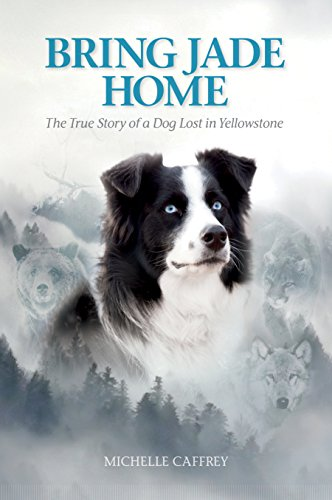 Bring Jade Home: The True Story of a Dog Lost in Yellowstone and the People  Who Searched for Her