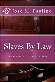 Book Slaves By Law: The Fraud of the legal System: Scene Four by Jose M. Paulino (2009-10-06)