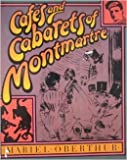 img - for Cafes and Cabarets of Montmarte by Mariel Oberthur (1984-10-02) book / textbook / text book