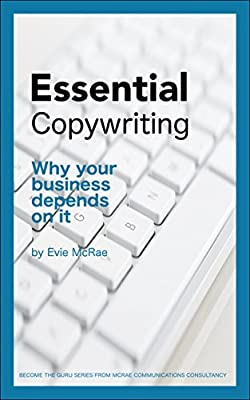 Essential Copywriting: Why your business depends on it (Become the Guru Book 5)