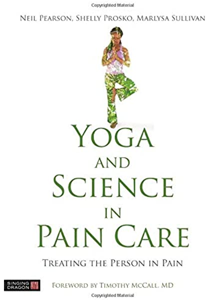 Yoga And Science In Pain Care Treating The Person In Pain Pearson Neil Prosko Shelly Sullivan Marlysa Belton Joletta Taylor Matthew J Moonaz Dr Steffany Rubenstein Fazzio Lori Elgelid Staffan Erb Matt