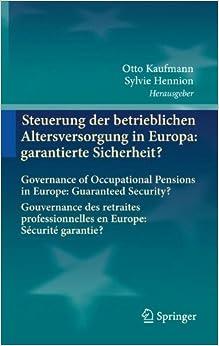 Steuerung Der Betrieblichen Altersversorgung in Europa: Garantierte Sicherheit?: Governance of Occupational Pensions in Europe: Guaranteed Security? G