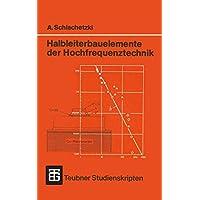 Halbleiterbauelemente der Hochfrequenztechnik: Laufzeitdioden, Gunn-Elemente, Mikrowellen-Feldeffekttransistoren (Teubner Studienskripte Technik) (German Edition)