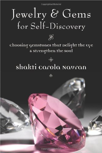 (Jewelry & Gems for Self-Discovery: Choosing Gemstones that Delight the Eye & Strengthen the Soul: Choosing Gemstones That Delight the Eye and Strengthen the Soul)