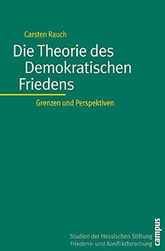 Die Theorie des Demokratischen Friedens: Grenzen und Perspektiven (Studien der Hess. Stiftung Friedens- u. Konfliktforschung)