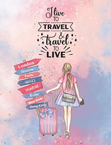 I live to travel and travel to LIVE: 8.5x11 Lined Journal Notebook - The perfect gift for the travel lover in your life, best friend, sister, mom, daughter, coworker