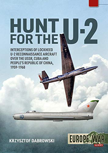 Hunt for the U-2: Interceptions of Lockheed U-2 Reconnaissance Aircraft over the USSR, Cuba and People's Republic of China, 1959-1968 (Europe@War)