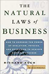 The Natural Laws of Business: How to Harness the Power of Evolution, Physics, and Economics to Achieve Business Success Hardcover