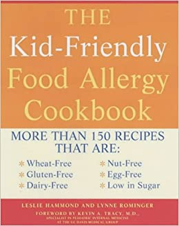 The kid friendly food allergy cookbook more than 150 wheat free the kid friendly food allergy cookbook more than 150 wheat free gluten free dairy free nut free and egg free recipes that are also low in sugar forumfinder Image collections