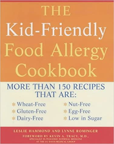 The Kid-Friendly Food Allergy Cookbook: More Than 150 Wheat-Free, Gluten-Free, Dairy-Free, Nut-Free and Egg-Free Recipes That are Also Low in Sugar