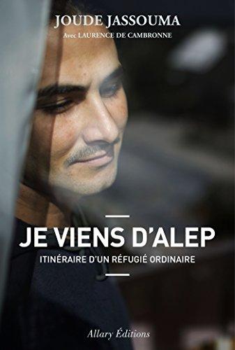 Je viens d'Alep. Itinéraire d'un réfugié ordinaire (French Edition)