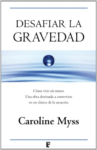 Portada del libro Desafiar la gravedad de Caroline Myss