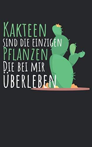 Kakteen sind die einzigen Pflanzen Die bei mir überleben: Notizbuch mit Kaktus Design und Spruch in Kariert. Für Notizen, Skizzen, Zeichnungen, als ... Tagebuch oder als Geschenk (German Edition) (Mir Sonnenbrille)
