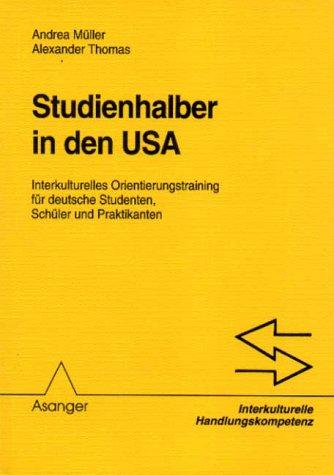 Studienhalber in den USA: Interkulturelles Orientierungstraining für deutsche Studenten, Schüler und Praktikanten