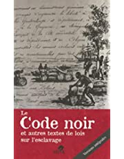 Le Code noir: Et autres textes de lois sur l'esclavage