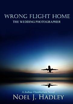 Wrong Flight Home (Wrong Flight Home, #1) by [Hadley, Noel J.]