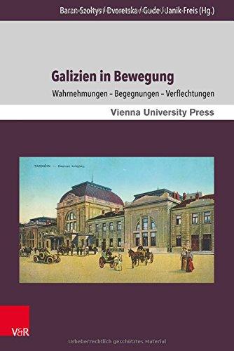 Galizien in Bewegung: Wahrnehmungen - Begegnungen - Verflechtungen (Wiener Galizien-studien) (German Edition)