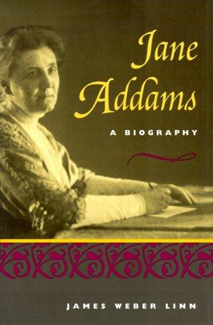 Jane Addams: A Biography