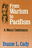 From Warism to Pacifism : A Moral Continuum, Cady, Duane L., 0877226032