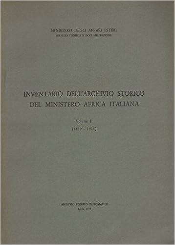 Inventario dell'Archivio Storico del Ministero Africa Italiana. Volume II (1859-1945)