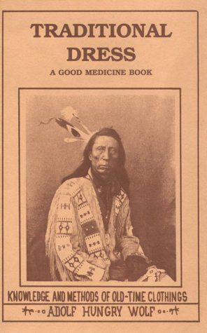 (Traditional Dress: Knowledge and Methods of Old-Time Clothings (A Good Medicine Book))