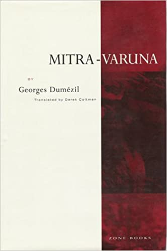 mitra varuna an essay on two indo european representations of  mitra varuna an essay on two indo european representations of sovereignty georges dumezil derek coltman 9780942299120 amazon com books