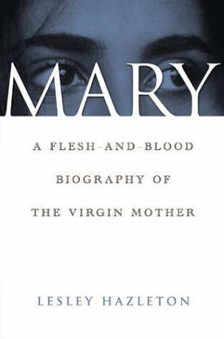 Download Mary: A Flesh-and-Blood Biography of the Virgin Mother PDF